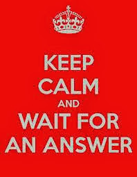 Keep calm and wait for an answer