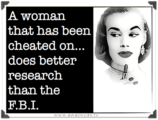 a woman that has been cheated on...does better research than the FBI