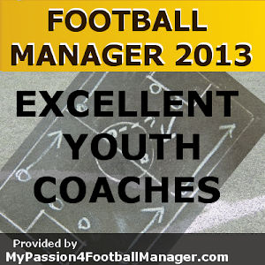 Football Manager 2013 Excellent Youth Coaches
