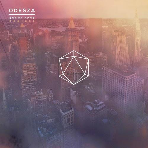 ODESZA - Say My Name (Remixes EP)