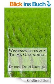http://www.amazon.de/Wissenswertes-zum-Thema-Gesundheit-Naturheilverfahren/dp/1500927139/ref=sr_1_7?ie=UTF8&qid=1446761608&sr=8-7&keywords=Detlef+Nachtigall
