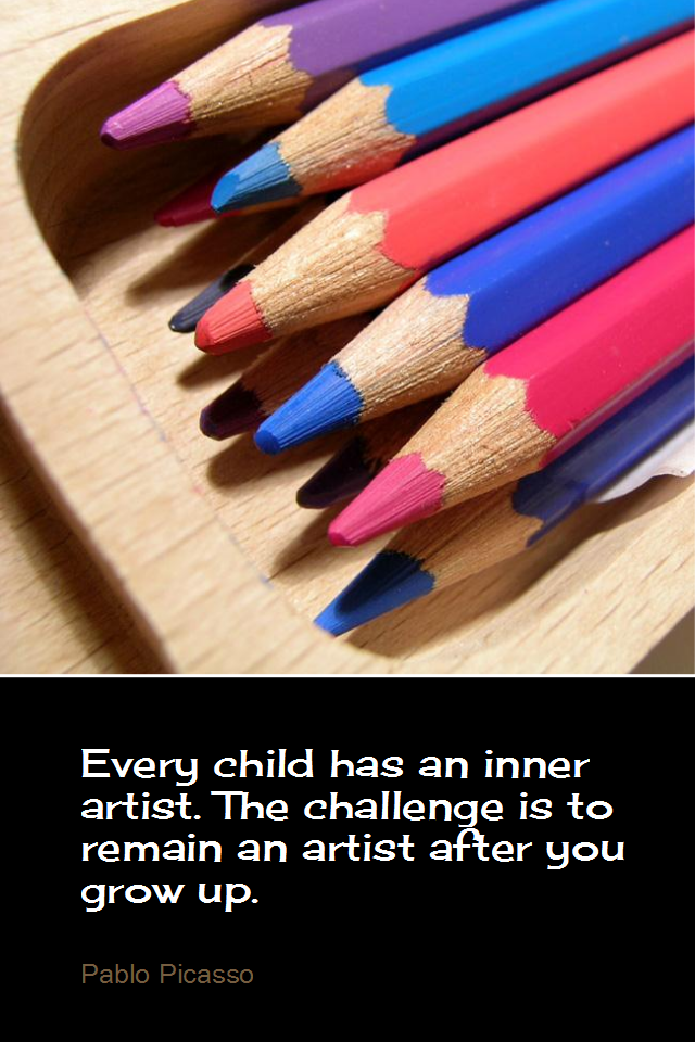 visual quote - image quotation for CREATIVITY - Every child has an inner artist. The challenge is to remain an artist after you grow up. - Pablo Picasso