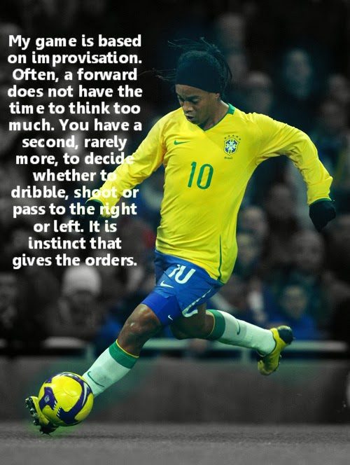There is his mysterious guys  Soccer Quotes Ronaldinho