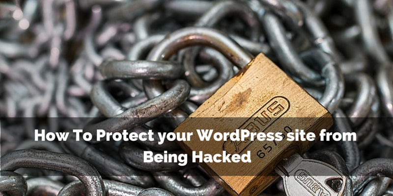 How To Protect your WordPress site from being hacked