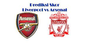 Prediksi Skor Liverpool vs Arsenal Liga Inggris