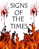 Signs of the Times graphic by Erika Grey which features Signs of the Times centered in Capital letters with flames coming up from the bottom of the page and blood spattered to the sides symbolizing the increased violence of the end times