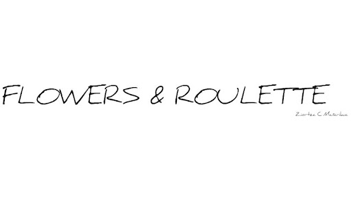 FLOWERS & ROULETTE