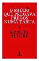 O miúdo que pregava pregos numa tábua, Manuel Alegre