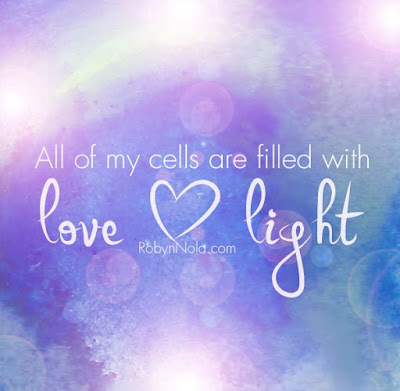 """All of my cells are filled with love and light."" ~ Robyn Nola; RobynNola.com"