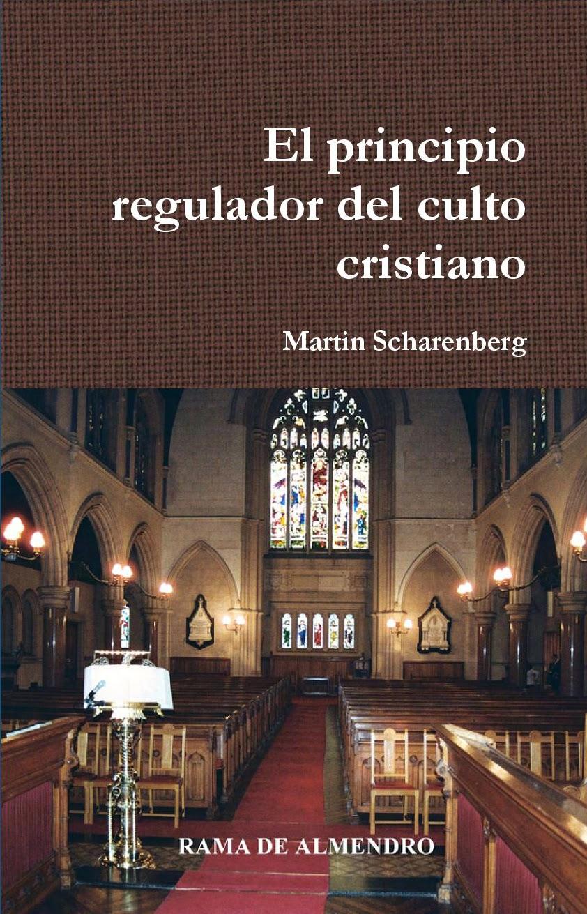 Martin Scharenberg-El Principio Regulador Del Culto Cristiano-