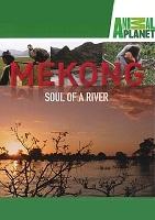 Mê Kông Linh Hồn Của Một Dòng Sông - Mekong Soul Of A River