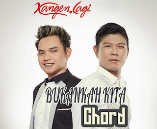 Chord dan Lirik Kangen Lagi ~ Bukankah Kita