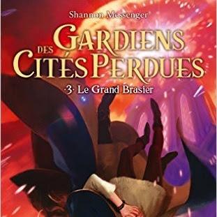 Gardiens des Cités perdues, tome 3 : Le Grand Brasier de Shannon Messenger