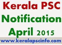 Kerala PSC Notification April 2015, PSC Notification 2015, Kerala psc april 2015, Vacancy report Kerala psc april 2015