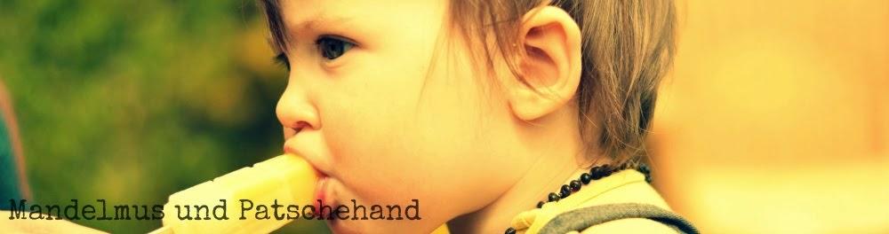 Mandelmus und Patschehand