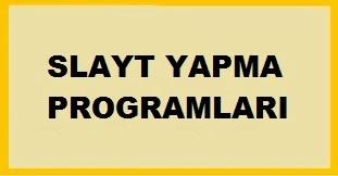 http://www.slayt-yapma.blogspot.com/2007/11/slayt-program.html