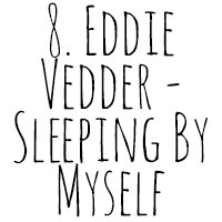 10 Songs I've Cried To: 8. Eddie Vedder - Sleeping By Myself