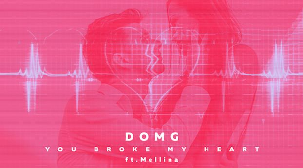 DOMG feat. Mellina - You Broke My Heart (piesa noua)