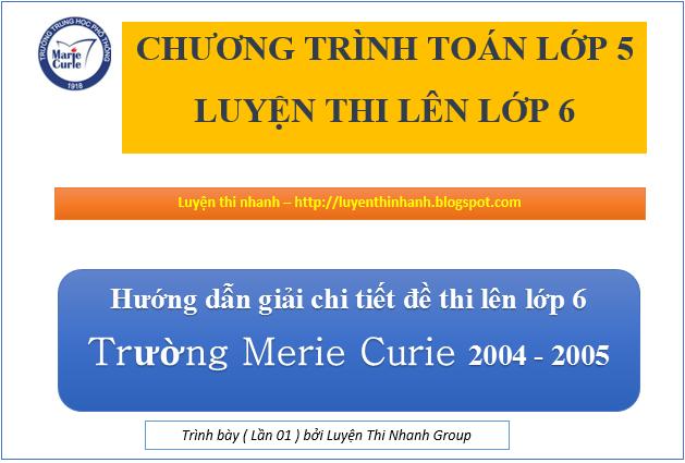 Đáp án đề thi vào lớp 6 môn toán Merie curie năm 2004 - 2005
