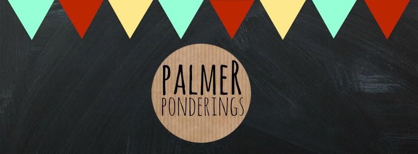 Palmer Ponderings...