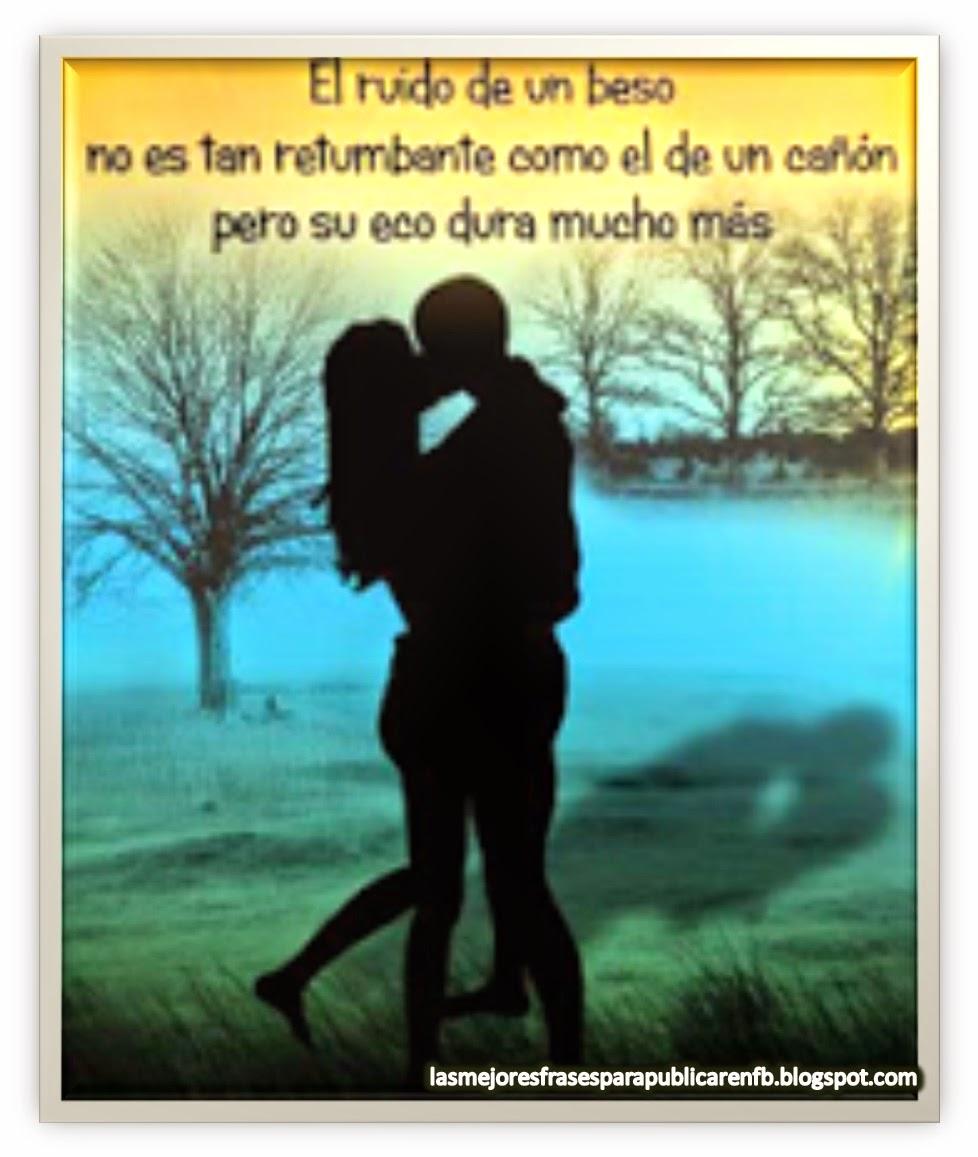 Frases De Amor: El Ruido De Un Beso No Es Tan Retumbante Como El Un Cañón