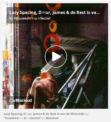 https://www.mixcloud.com/straatsalaat/lazy-spacing-dur-james-de-rest-is-van-de-weereldt