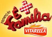 Promoção É + Família Vitarella www.promovitarella.com.br