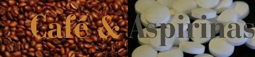 Café & Aspirinas