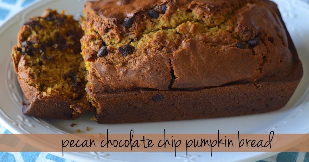 And Drink the Wild Air: Pecan Chocolate Chip Pumpkin Bread