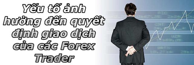 Yếu tố ảnh hưởng tới quyết định giao dịch của Forex Trader