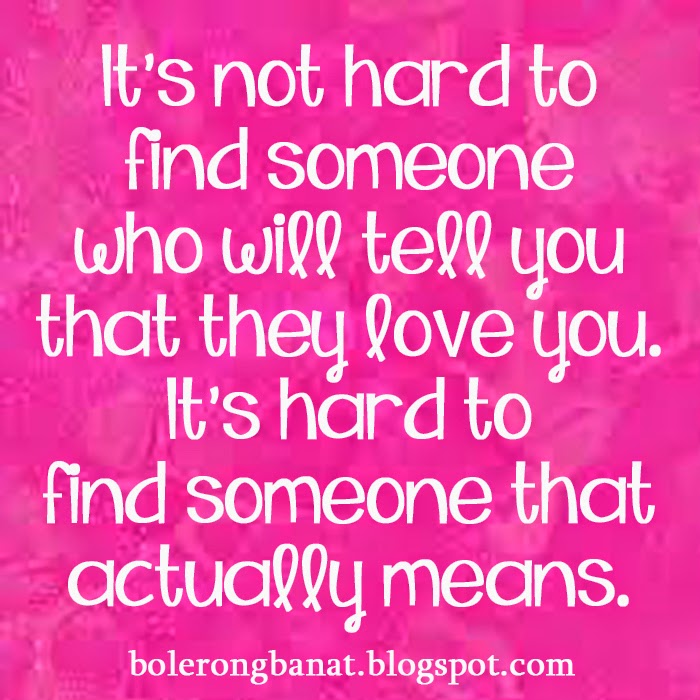 It's hard to find someone that actually means.