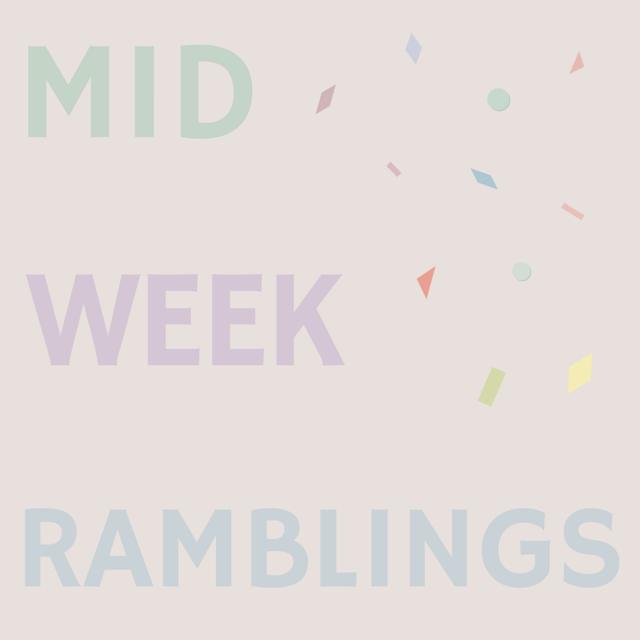 mid-week ramblings
