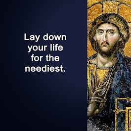Lay down your life for the neediest.