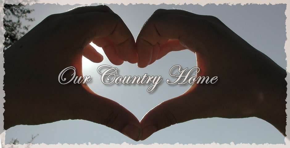 *Our Country Home...
