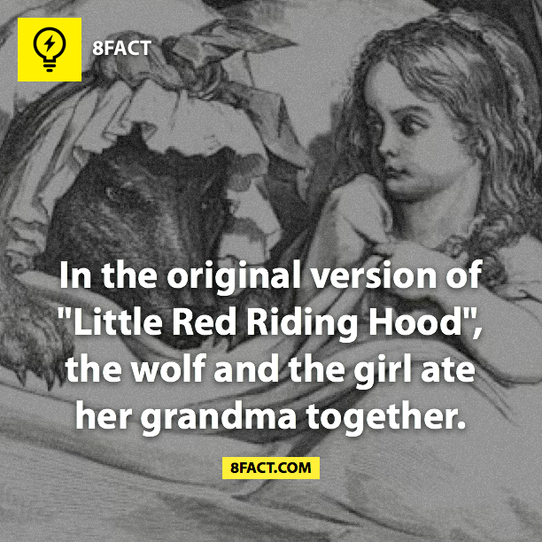 "random facts, In the original version of ""Little Red Riding Hood"", the wolf and the girl ate her grandma together."