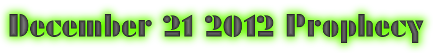 December 21, 2012 Prophecy