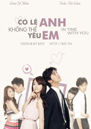 Có Lẽ Anh Không Thể yêu Em VIETSUB - In Time With You (2011) VIETSUB - (26/26)