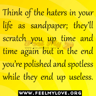 Think of the haters in your life as sandpaper