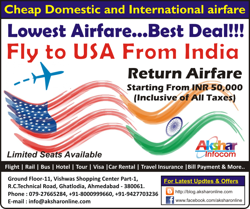 Fly to USA From India & Return - Return USA Airfare Starting From INR 50,000/- (Inclusive of all taxes) Call us on 079-27665284, +91-8000999660, +91-9427703236 E-mail : info@aksharonline.com