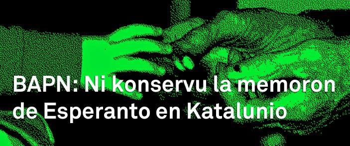 http://www.verkami.com/locale/ca/projects/10066-bapn-preservem-la-memoria-de-l-esperantisme-catala#