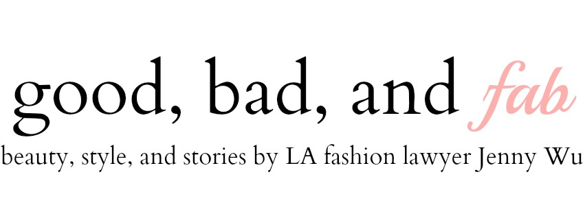 Good, Bad, and Fab | LA Fashion Lawyer Style and Beauty Blog