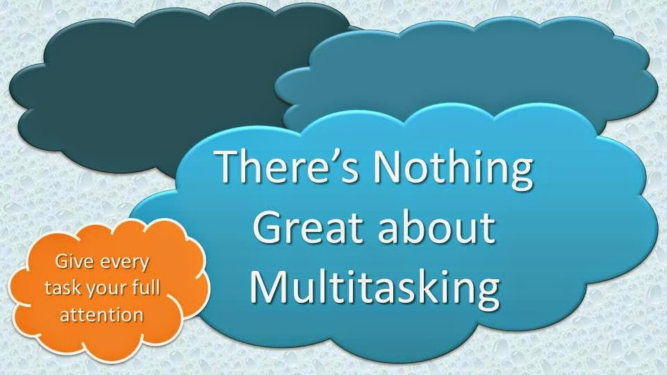 "A reminder to ""give every task your full attention"" because ""There's nothing great about multitasking."""