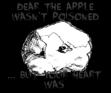 the apple wasn't poisoned - but your heart was
