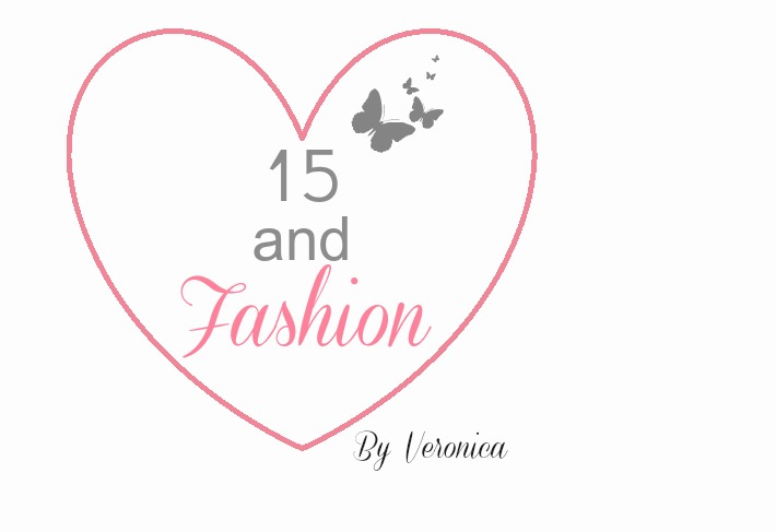 15 and fashion ♥