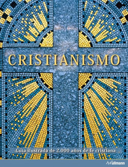Cristianismo   Guía ilustrada de 2.000 años de fe cristiana Ullmann
