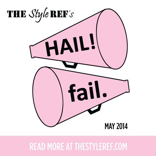The Style Ref's Hails and Fails for May 2014