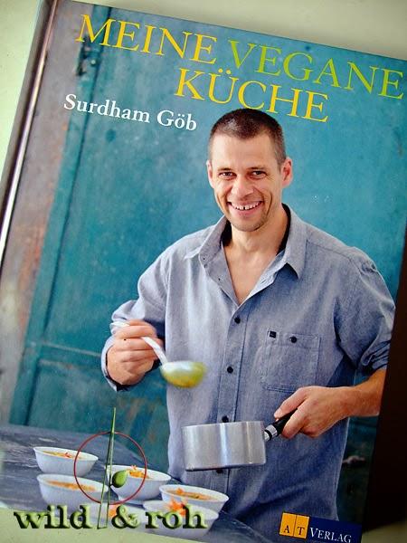 http://www.amazon.de/Meine-vegane-K%C3%BCche-Surdhams-Kitchen/dp/3038007412/ref=sr_1_1?s=books&ie=UTF8&qid=1390992395&sr=1-1&keywords=surdham+g%C3%B6b