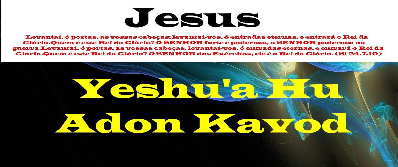 Yeshu'a  Ha Adon Kavod