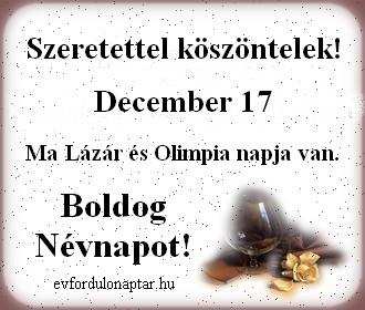 December 17 - Lázár, Olimpia névnap