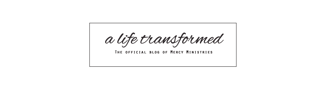 A Life Transformed - The Official Blog of Mercy Ministries